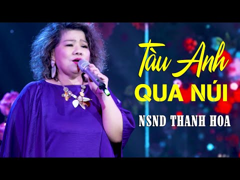 Tàu Anh Qua Núi (Phiên bản 2021) - NSND Thanh Hoa | Liveshow CBQ