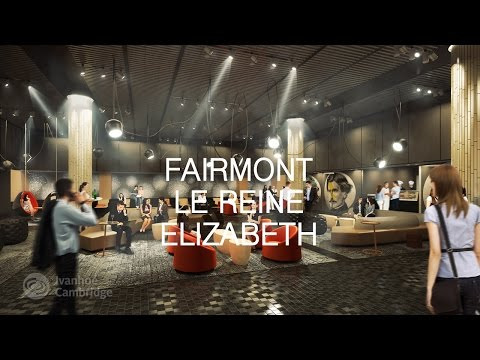 Vidéo : Ivanhoé Cambridge investit dans la transformation du Fairmont Le Reine Elizabeth à Montréal