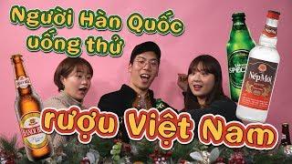 [Tán nhảm Hàn-Việt] Ep.3: Người Hàn Quốc uống thử rượu Việt Nam
