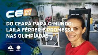 Do Ceará para o mundo: Laila Férrer é promessa nas Olimpíadas