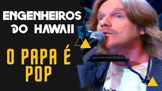 Engenheiros do Hawaii - O Papa é Pop ( Programa Altas Horas )