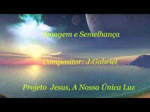 Baixar João Gabriel Zl - Imagem e Semelhança (Inédita 2012) - Projeto Jesus, A Nossa Única Luz
