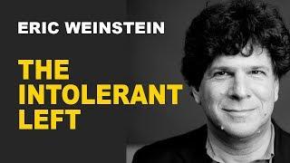 Eric Weinstein: The Intolerant Left