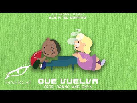 Ele A El Dominio - Que Vuelva (Prod: Full Armony & Onix & Andre The Giant }