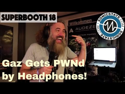 Superbooth 2018: Gaz Gets Totally PWNd by Some Audeze Headphones!