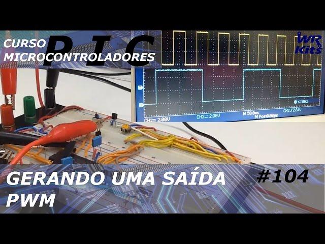 GERANDO UMA SAÍDA PWM | Curso de PIC #104