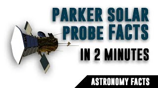 Parker Solar Probe Facts | Amazing Space Facts