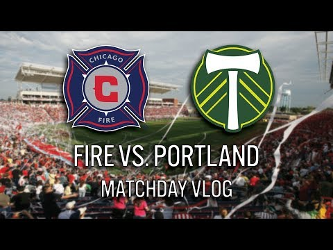 CHICAGO FIRE VS PORTLAND - 2018 MLS MATCHDAY VLOG