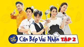 CĂN BẾP VUI NHỘN TẬP 2 FULL   Ngô Kiến Huy và Sam 'BÓ TAY' với độ 'TĂNG ĐỘNG' của Nam Em