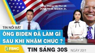 Tin tức   Bản tin sáng 22/1   Ông Biden đã làm gì sau khi nhậm chức ?   FBNC