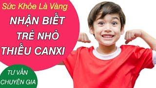 Nhận biết trẻ thiếu canxi - Trẻ thiếu Canxi nên ăn gì? Tư vấn bác sĩ Lê Thúy Hải