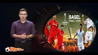 Bản tin 18/05: Liverpool và Sevilla đã sẵn sàng