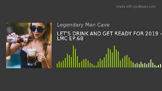 LET'S DRINK AND GET READY FOR 2019 - LMC EP.68