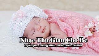 Nhạc Dành Cho Trẻ Sơ Sinh Ngủ Ngon Thông Minh - Nhạc Ru Ngủ Cho Bé -Nhạc Ru Ngủ Sau 5 Phút