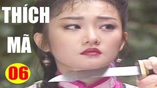 Thích Mã - Tập 6 | Phim Bộ Kiếm Hiệp Trung Quốc Hay Nhất - Thuyết Minh