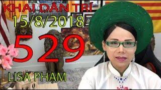 Khai Dân Trí - Lisa Phạm Số 529 Live stream 19h VN (8h sáng hoa kỳ ) mới nhất hôm nay ngày 15/8/2018