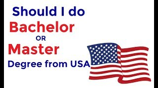 Should I go for Bachelor or Master Degree from USA  | F1 visa