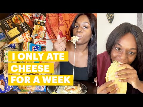 I Only Ate Cheese For A Week!