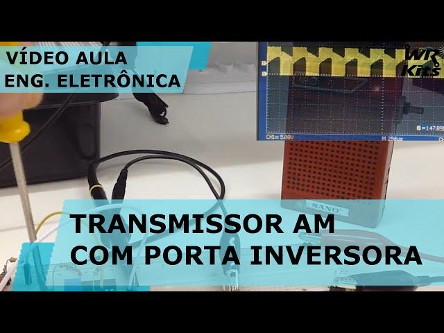 TRANSMISSOR AM COM PORTAS INVERSORAS | Vídeo Aula #132