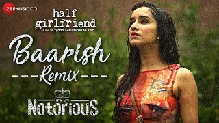 Baarish Remix – DJ Notorious – Half Girlfriend