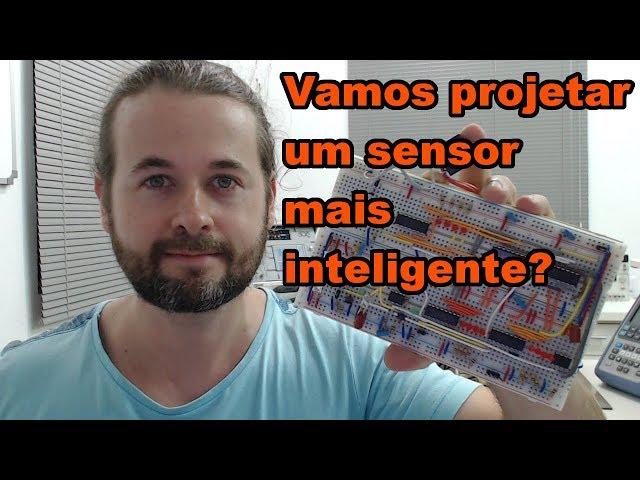 VAMOS PROJETAR UM SENSOR MAIS INTELIGENTE? | Conheça Eletrônica! #130