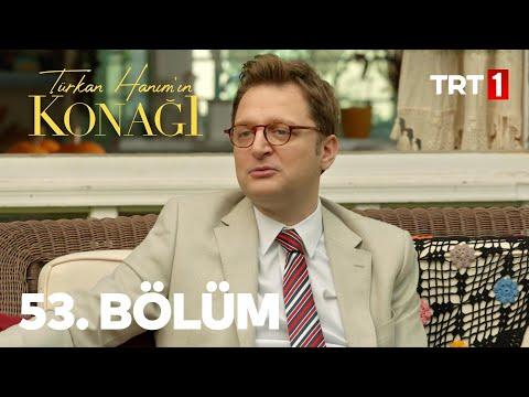 Türkan Hanım'ın Konağı 53. Bölüm