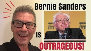 Bernie Sanders is OUTRAGEOUS!