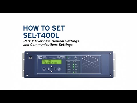 How to Set the SEL-T400L, Part 1: Overview, General Settings and Communications Settings