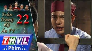 THVL | Trần Trung kỳ án (Phần 2) - Tập 22[2]: Hữu bị vu tội hạ độc hại chết chồng của Mơ