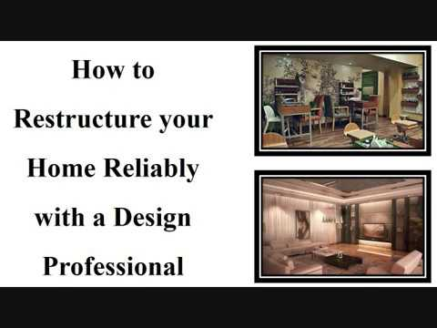 How to Restructure your Home Reliably with a Design Professional