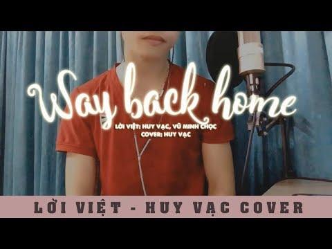 Huy Vạc - Way Back Home (Lời Việt)   MV Cover