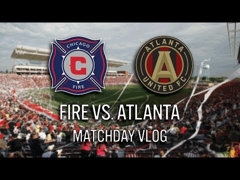 CHICAGO FIRE VS ATLANTA UNITED - 2017 MLS MATCHDAY VLOG