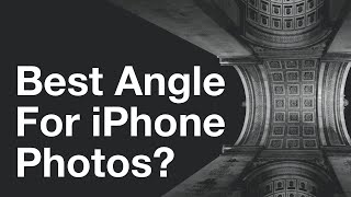 How To Find The Best Angle For Your iPhone Photos