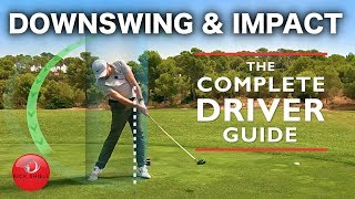 DRIVER DOWNSWING & IMPACT - THE COMPLETE DRIVER GOLF SWING GUIDE
