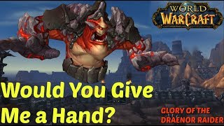 Would You Give Me a Hand? [Glory of the Draenor Raider] World of Warcraft