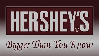 Hershey's - Bigger Than You Know