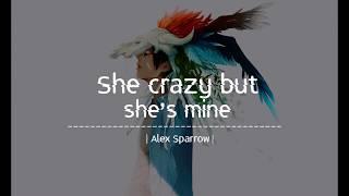 She crazy but she's mine - Alex Sparrow (Lyrics Video)