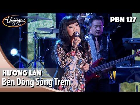 PBN 127 | Hương Lan - Bên Dòng Sông Trẹm