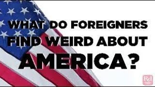 What Do Foreigners Find Weird About America?