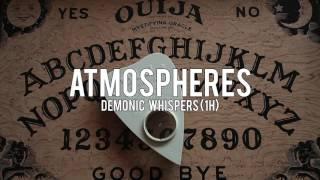 ATMOSPHERES: Demonic Whispers