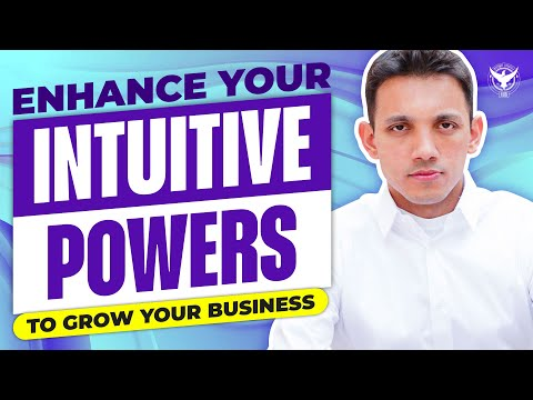 15 Ways To Enhance Your Intuitive Powers To Grow Your Business