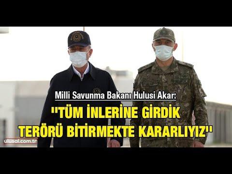 """Milli Savunma Bakanı Hulusi Akar: """"Tüm inlerine girdik, terörü bitirmekte kararlıyız"""""""