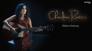 Chandni Raatein - Unplugged | Shibani Kashyap | Cover