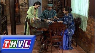 THVL  Chuyện xưa tích cũ–Tập 29[3]: Tố Liên được Trần phu nhân bày mưu sắp đặt để Trần Minh uống say