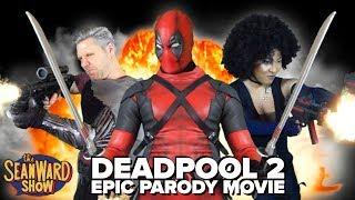 DEADPOOL 2 - Epic Parody Movie - The Sean Ward Show