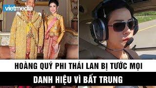 Hoàng quý phi Thái Lan bị tước mọi danh hiệu vì tội bất trung