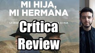 """Crítica/Review a """"Mi hija, mi hermana"""""""