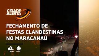 Fechamento de festas clandestinas no Maracanaú