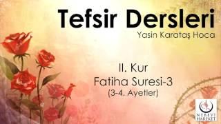 001 Fatiha Suresi II. Kur 3-4. Ayetlerin Tefsiri (Yasin Karataş Hoca)