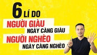 6 LÍ DO NGƯỜI GIÀU NGÀY CÀNG GIÀU, NGƯỜI NGHÈO NGÀY CÀNG NGHÈO | Thai Pham